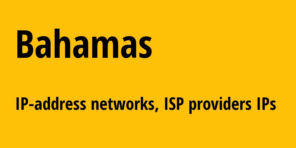 Bahamas bs: all IP addresses, address range, all subnets, IP providers, ISP