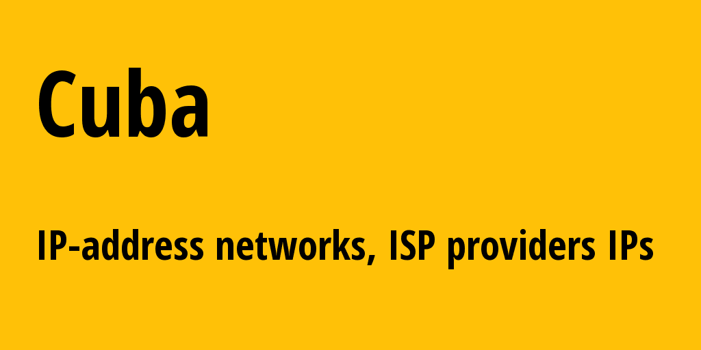Cuba cu: all IP addresses, address range, all subnets, IP providers, ISP