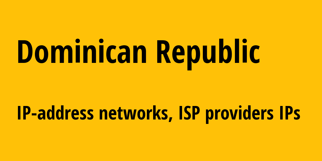 Dominican Republic do: all IP addresses, address range, all subnets, IP providers, ISP