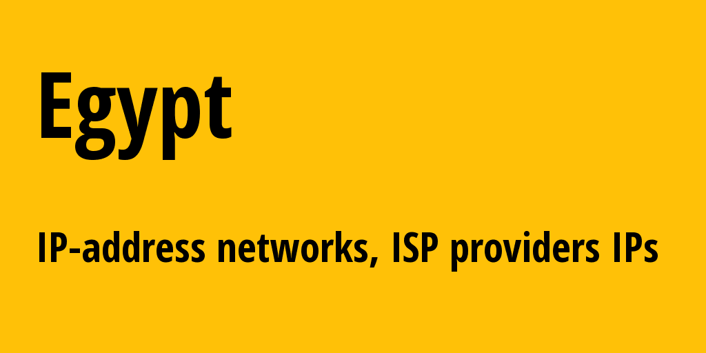 Egypt eg: all IP addresses, address range, all subnets, IP providers, ISP