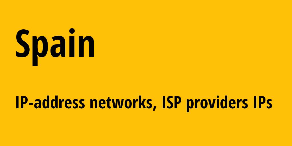 Spain es: all IP addresses, address range, all subnets, IP providers, ISP