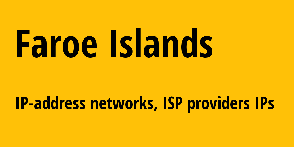 Faroe Islands fo: all IP addresses, address range, all subnets, IP providers, ISP