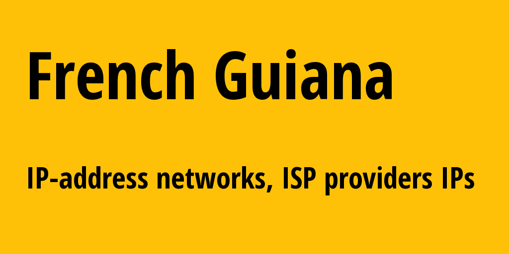 French Guiana gf: all IP addresses, address range, all subnets, IP providers, ISP
