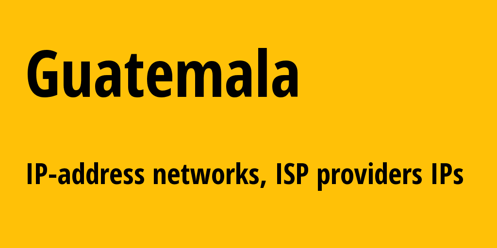 Guatemala gt: all IP addresses, address range, all subnets, IP providers, ISP