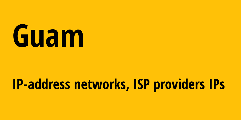 Guam gu: all IP addresses, address range, all subnets, IP providers, ISP