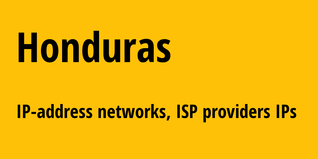 Honduras hn: all IP addresses, address range, all subnets, IP providers, ISP