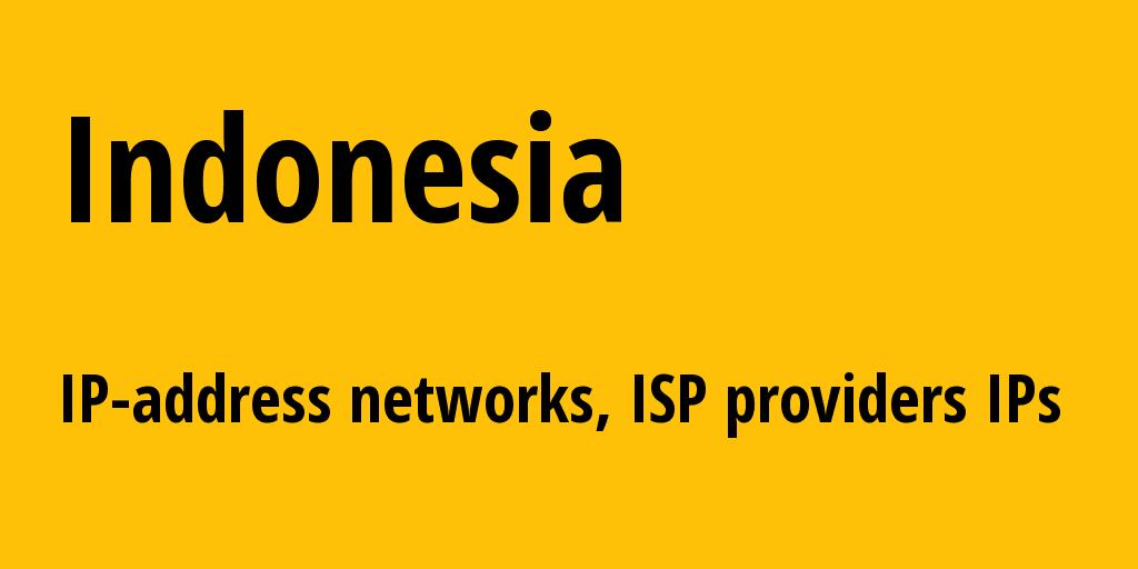 Indonesia id: all IP addresses, address range, all subnets, IP providers, ISP