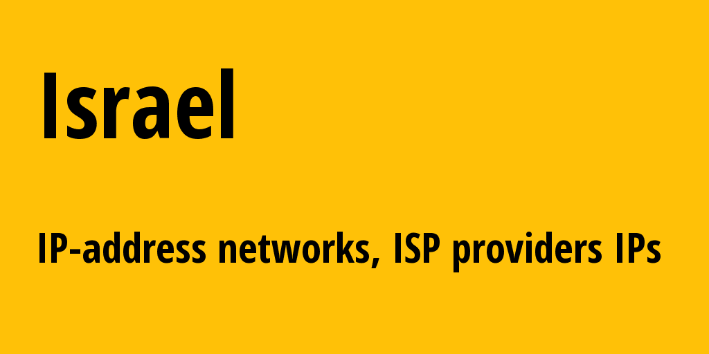 Israel il: all IP addresses, address range, all subnets, IP providers, ISP