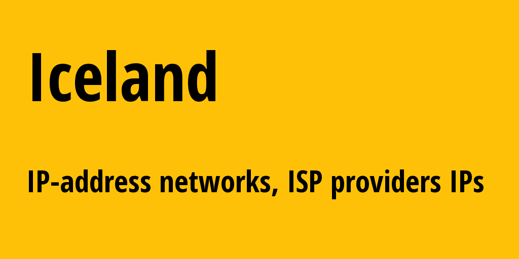Iceland is: all IP addresses, address range, all subnets, IP providers, ISP
