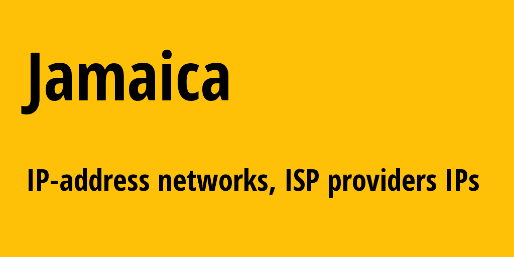 Jamaica jm: all IP addresses, address range, all subnets, IP providers, ISP