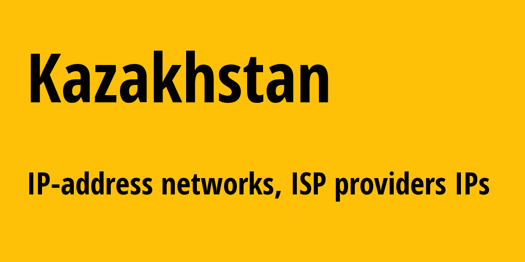 Kazakhstan kz: all IP addresses, address range, all subnets, IP providers, ISP
