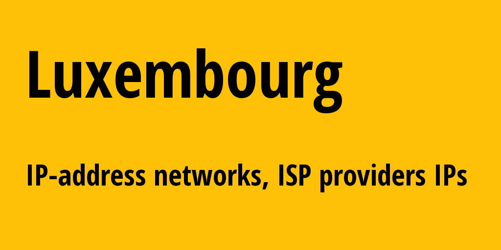 Luxembourg lu: all IP addresses, address range, all subnets, IP providers, ISP