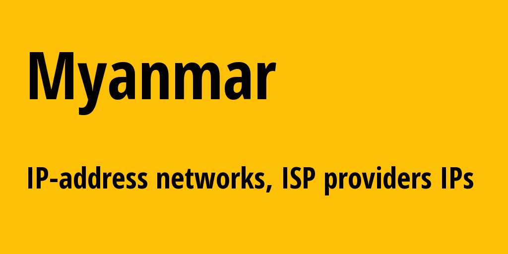 Myanmar mm: all IP addresses, address range, all subnets, IP providers, ISP
