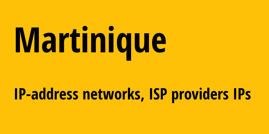 Martinique mq: all IP addresses, address range, all subnets, IP providers, ISP
