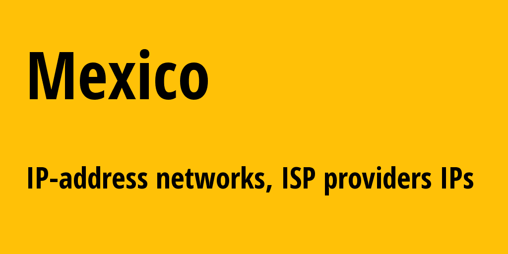 Mexico mx: all IP addresses, address range, all subnets, IP providers, ISP