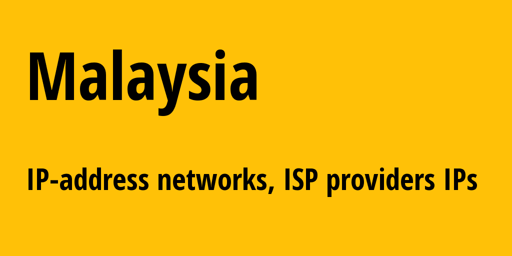 Malaysia my: all IP addresses, address range, all subnets, IP providers, ISP