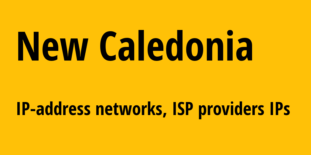 New Caledonia nc: all IP addresses, address range, all subnets, IP providers, ISP