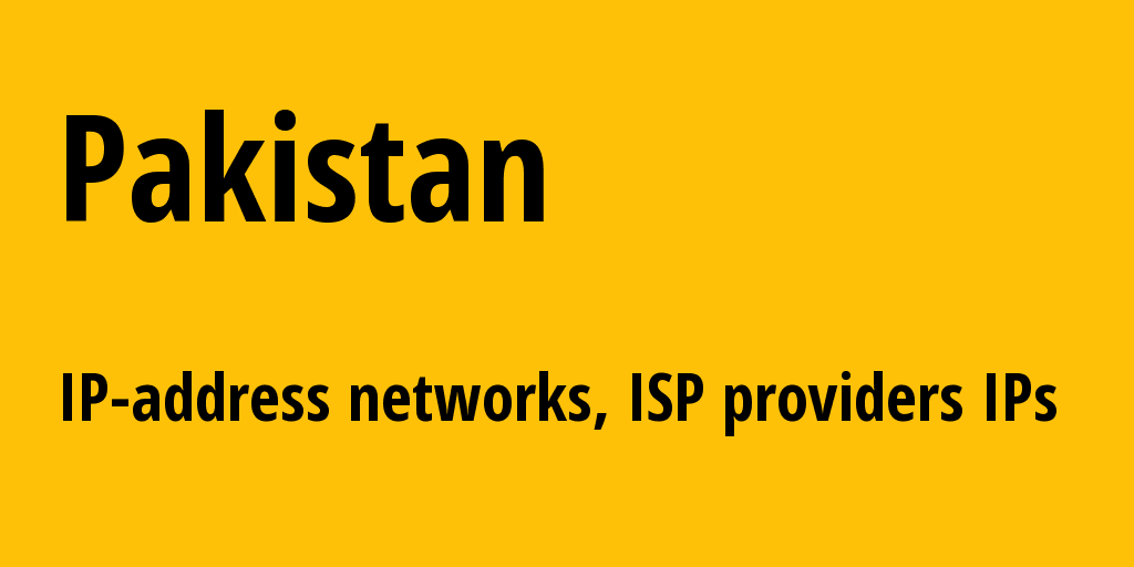 Pakistan pk: all IP addresses, address range, all subnets, IP providers, ISP