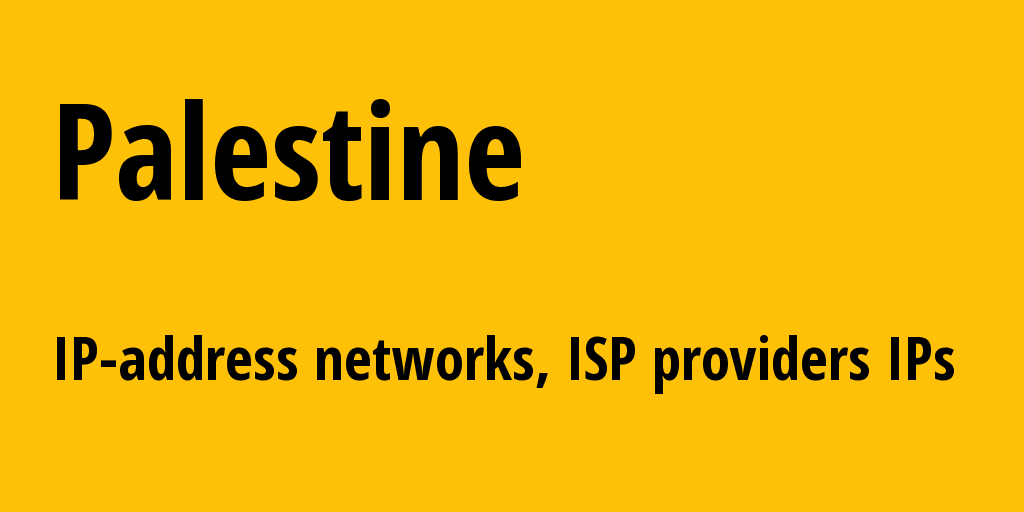 Palestine ps: all IP addresses, address range, all subnets, IP providers, ISP