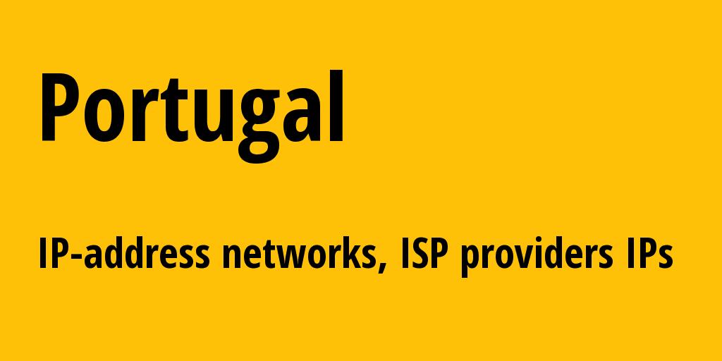 Portugal pt: all IP addresses, address range, all subnets, IP providers, ISP