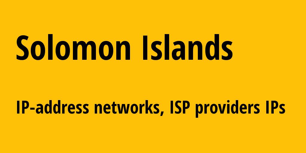 Solomon Islands sb: all IP addresses, address range, all subnets, IP providers, ISP