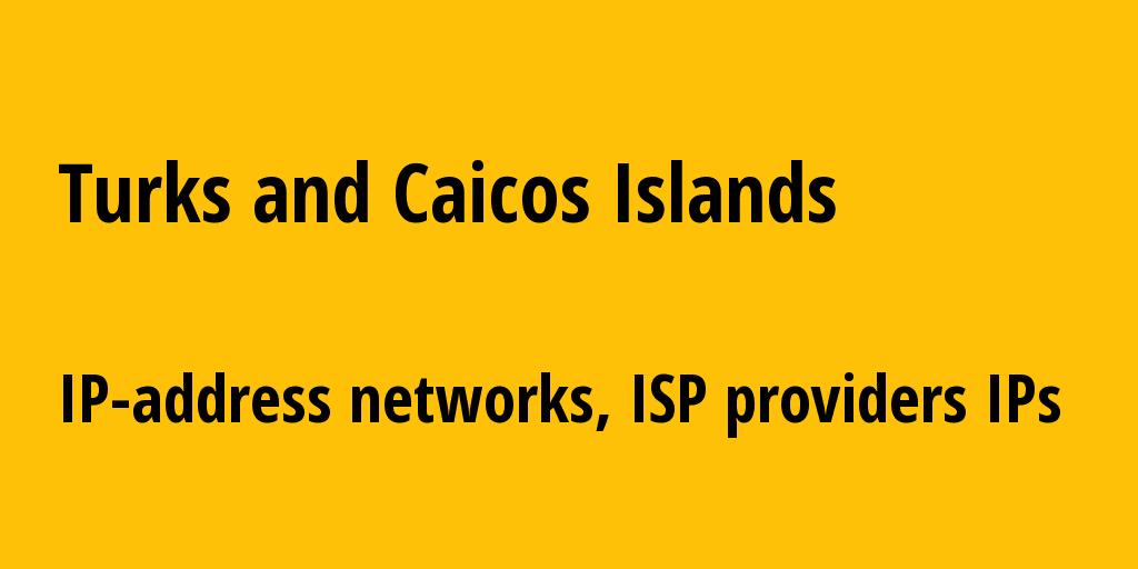 Turks and Caicos Islands tc: all IP addresses, address range, all subnets, IP providers, ISP