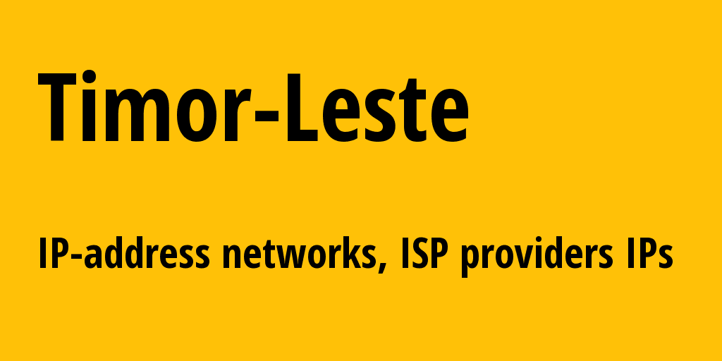 East Timor tl: all IP addresses, address range, all subnets, IP providers, ISP