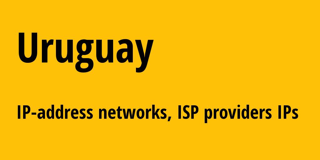 Uruguay uy: all IP addresses, address range, all subnets, IP providers, ISP