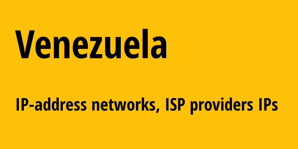 Venezuela ve: all IP addresses, address range, all subnets, IP providers, ISP
